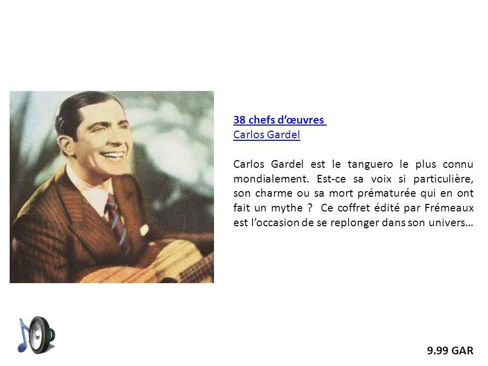 38 chefs dœuvres Carlos Gardel Carlos Gardel est le tanguero le plus connu mondialement. Est-ce sa voix si particulière, son charme ou sa mort prématu