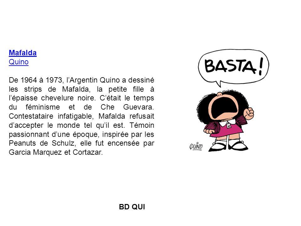 Mafalda Quino De 1964 à 1973, lArgentin Quino a dessiné les strips de Mafalda, la petite fille à lépaisse chevelure noire. Cétait le temps du féminism