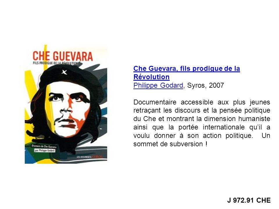 Che Guevara, fils prodigue de la Révolution Philippe GodardPhilippe Godard, Syros, 2007 Documentaire accessible aux plus jeunes retraçant les discours