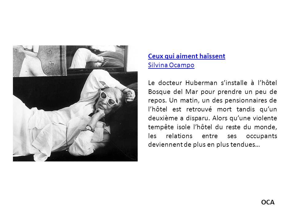 Ceux qui aiment haïssent Silvina Ocampo Le docteur Huberman sinstalle à lhôtel Bosque del Mar pour prendre un peu de repos. Un matin, un des pensionna
