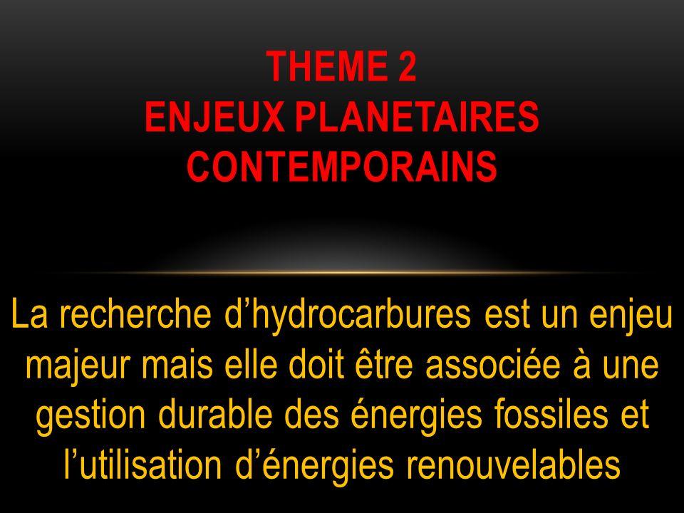 La recherche dhydrocarbures est un enjeu majeur mais elle doit être associée à une gestion durable des énergies fossiles et lutilisation dénergies ren