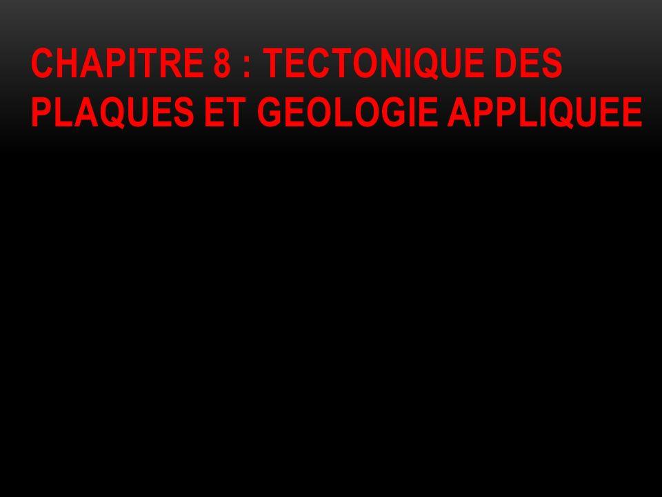 CHAPITRE 8 : TECTONIQUE DES PLAQUES ET GEOLOGIE APPLIQUEE