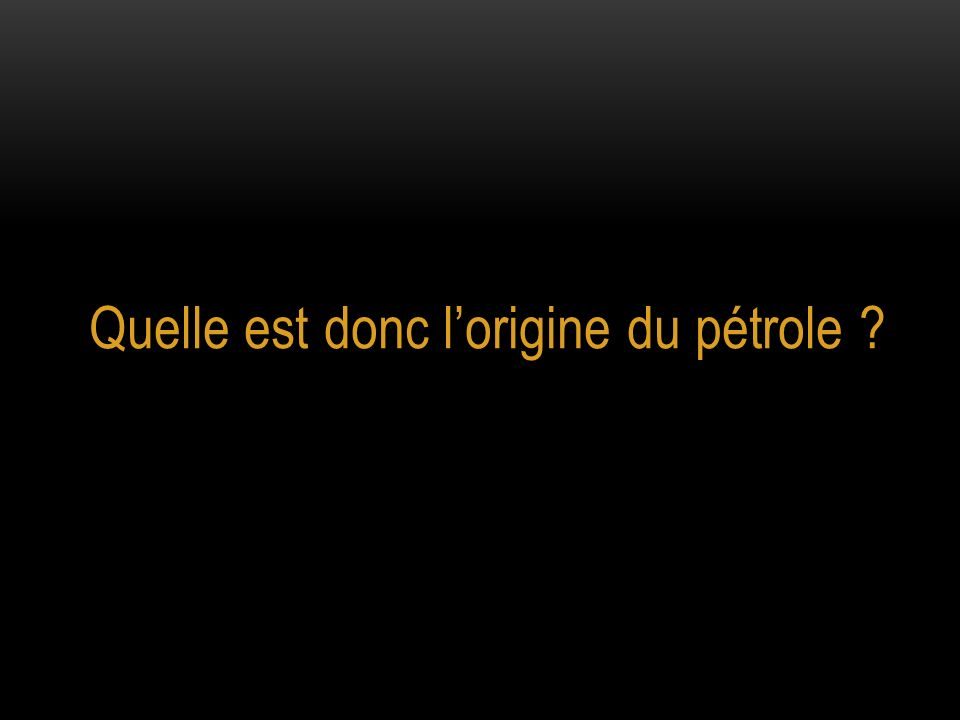 Quelle est donc lorigine du pétrole ?