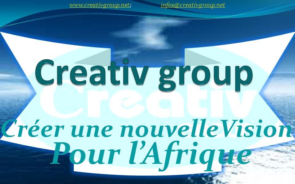 Créer une nouvelleVision Pour lAfrique www.creativgroup.net; infos@creativgroup.net
