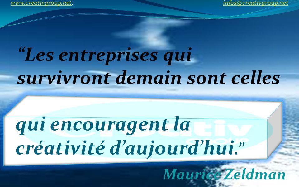 Les entreprises qui survivront demain sont celles Maurice Zeldman qui encouragent la créativité daujourdhui. www.creativgroup.net; infos@creativgroup.