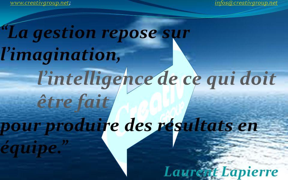La gestion repose sur limagination, Laurent Lapierre lintelligence de ce qui doit être fait pour produire des résultats en équipe. www.creativgroup.ne
