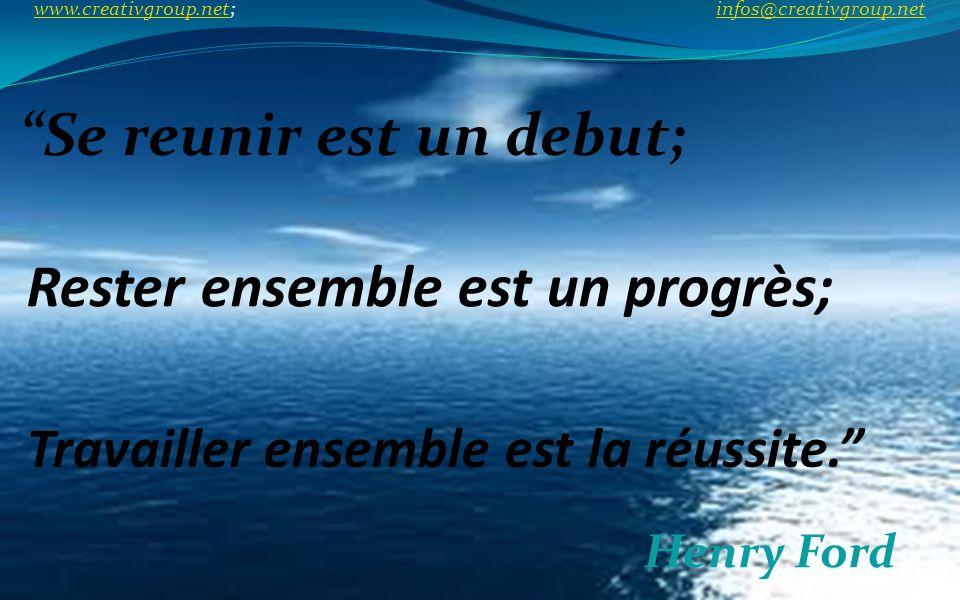 Rester ensemble est un progrès; Henry Ford Se reunir est un debut; Travailler ensemble est la réussite. www.creativgroup.net; infos@creativgroup.net