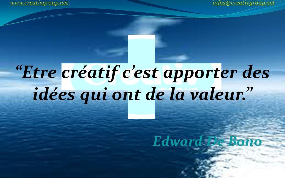 Etre créatif cest apporter des idées qui ont de la valeur. Edward De Bono www.creativgroup.net; infos@creativgroup.net