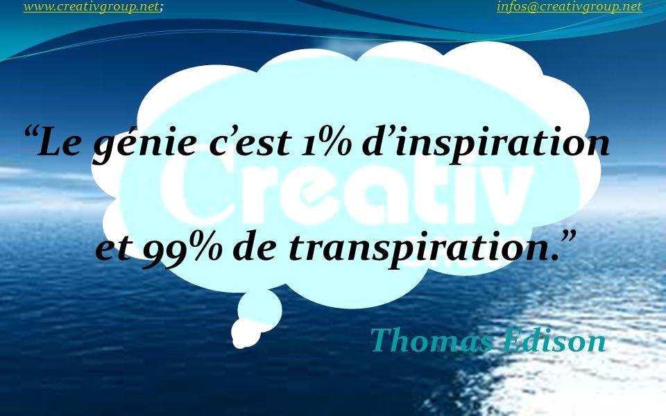 Thomas Edison Le génie c est 1% d inspiration et 99% de transpiration. www.creativgroup.net; infos@creativgroup.net