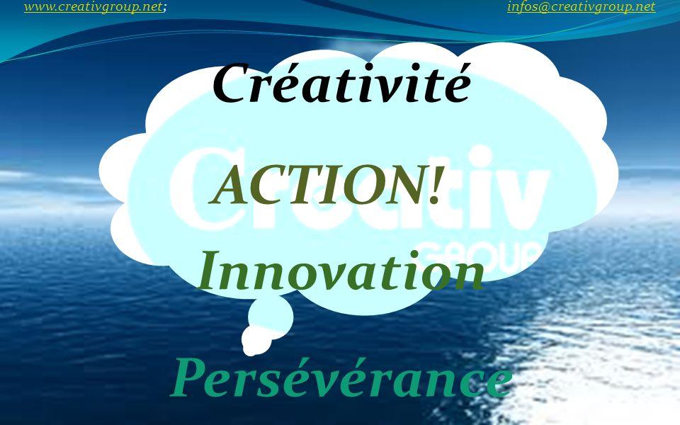 Persévérance Créativité Innovation ACTION! www.creativgroup.net; infos@creativgroup.net