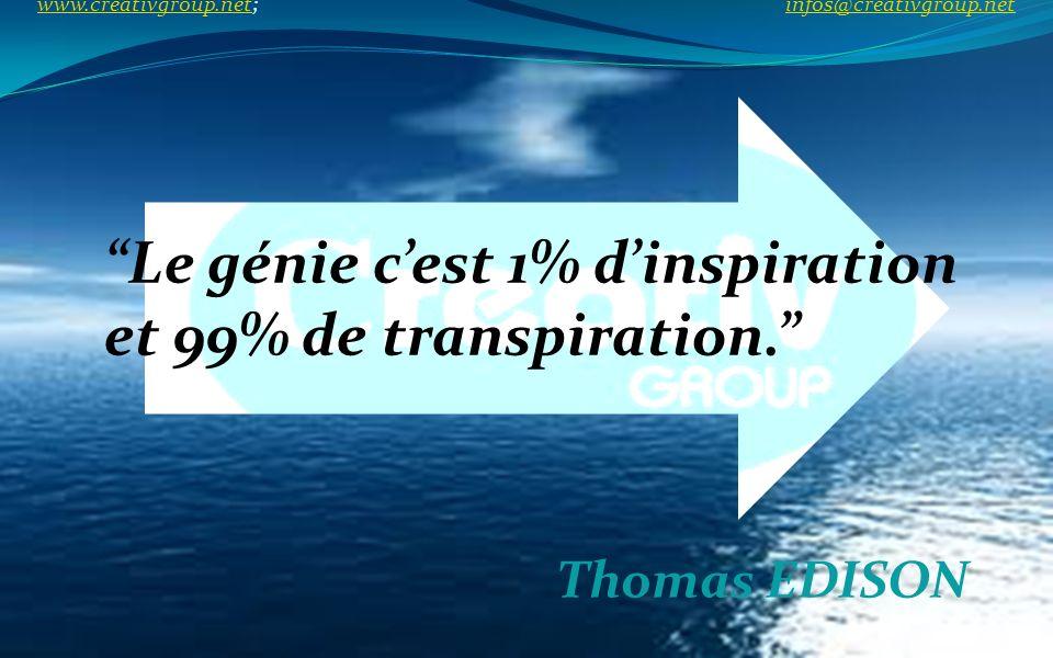 Le génie cest 1% dinspiration et 99% de transpiration. Thomas EDISON www.creativgroup.net; infos@creativgroup.net