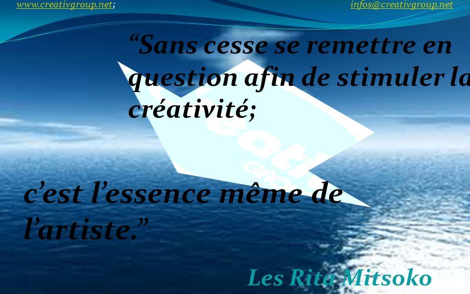 Sans cesse se remettre en question afin de stimuler la créativité; Les Rita Mitsoko cest lessence même de lartiste. www.creativgroup.net; infos@creati