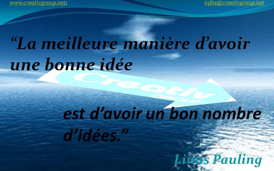 est davoir un bon nombre didées. Linus Pauling La meilleure manière davoir une bonne idée www.creativgroup.net; infos@creativgroup.net