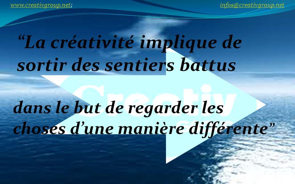 La créativité implique de sortir des sentiers battus dans le but de regarder les choses dune manière différente www.creativgroup.net; infos@creativgro