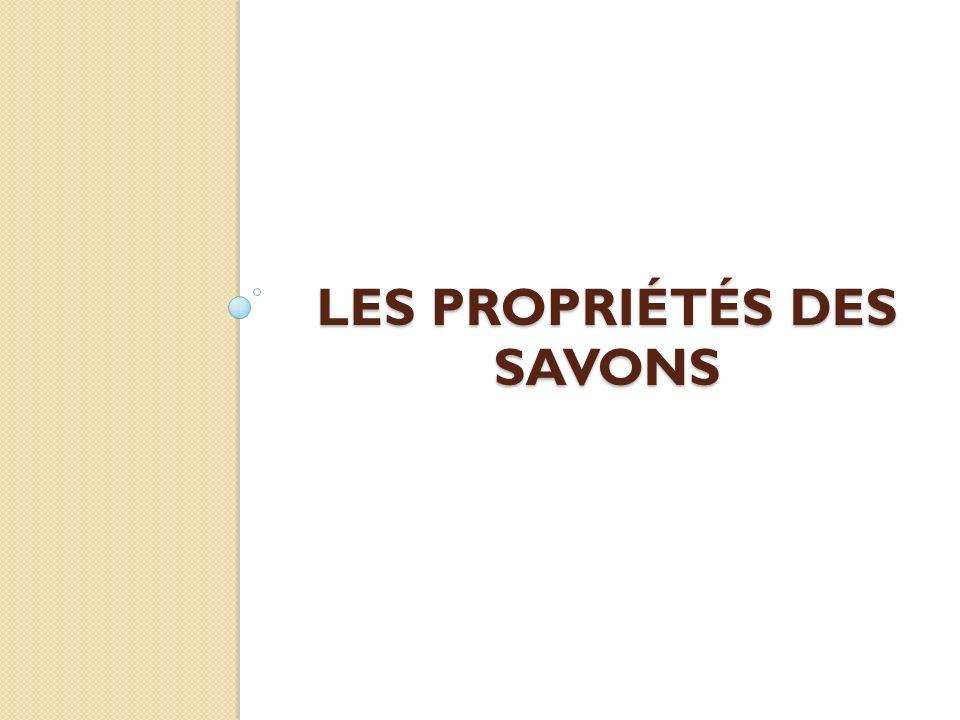 LES PROPRIÉTÉS DES SAVONS