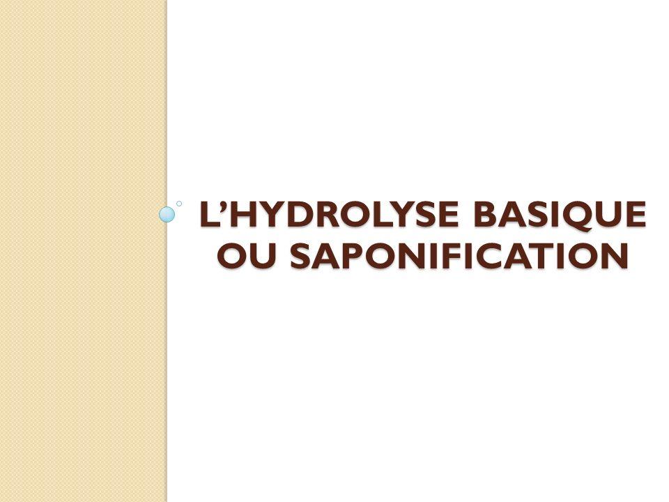 LHYDROLYSE BASIQUE OU SAPONIFICATION