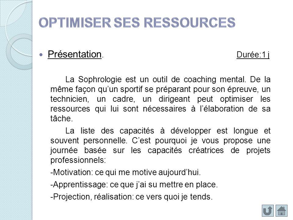 Présentation. Durée:1 j La Sophrologie est un outil de coaching mental. De la même façon quun sportif se préparant pour son épreuve, un technicien, un