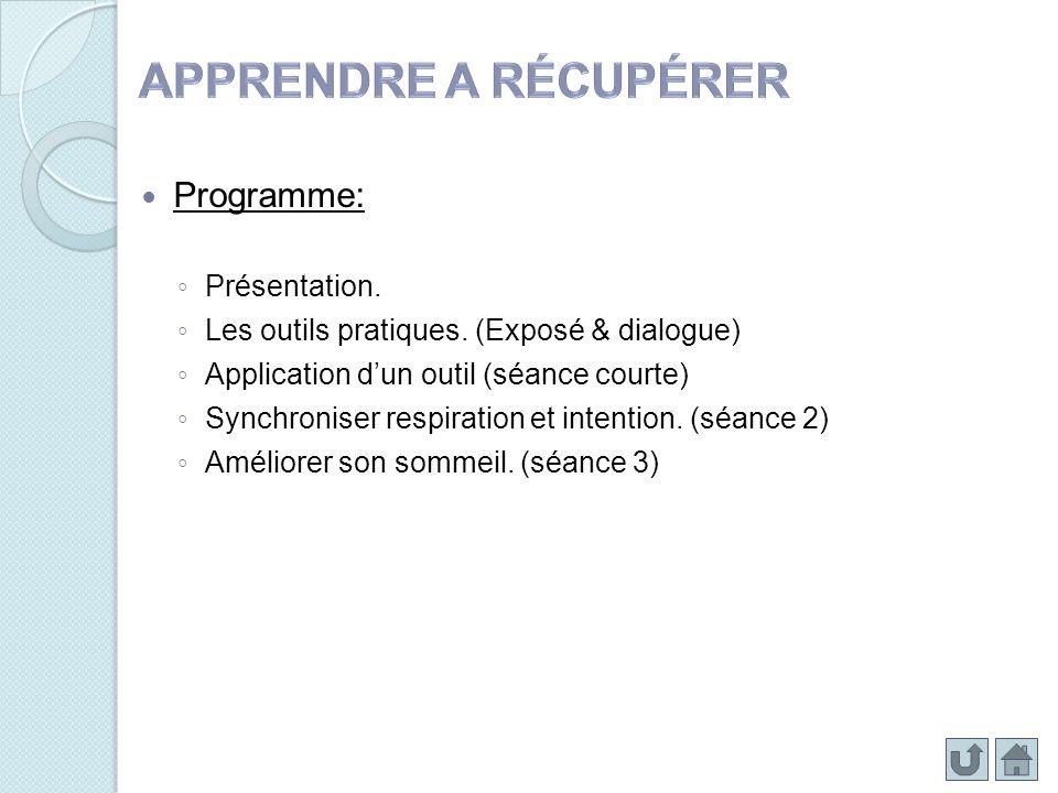 Programme: Présentation. Les outils pratiques. (Exposé & dialogue) Application dun outil (séance courte) Synchroniser respiration et intention. (séanc