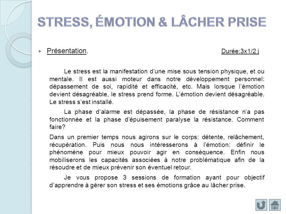 Présentation. Durée:3x1/2 j Le stress est la manifestation dune mise sous tension physique, et ou mentale. Il est aussi moteur dans notre développemen