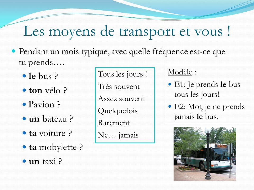 PRENDRE + les moyens de transport Je prends le métro/ le train/ le bus. Ils prennent un taxi/ un car/ un bateau. Elle prend sa voiture/ son vélo/ sa m