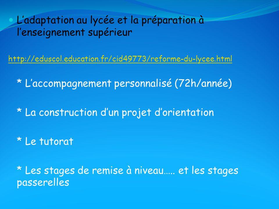 Ladaptation au lycée et la préparation à lenseignement supérieur http://eduscol.education.fr/cid49773/reforme-du-lycee.html * Laccompagnement personna
