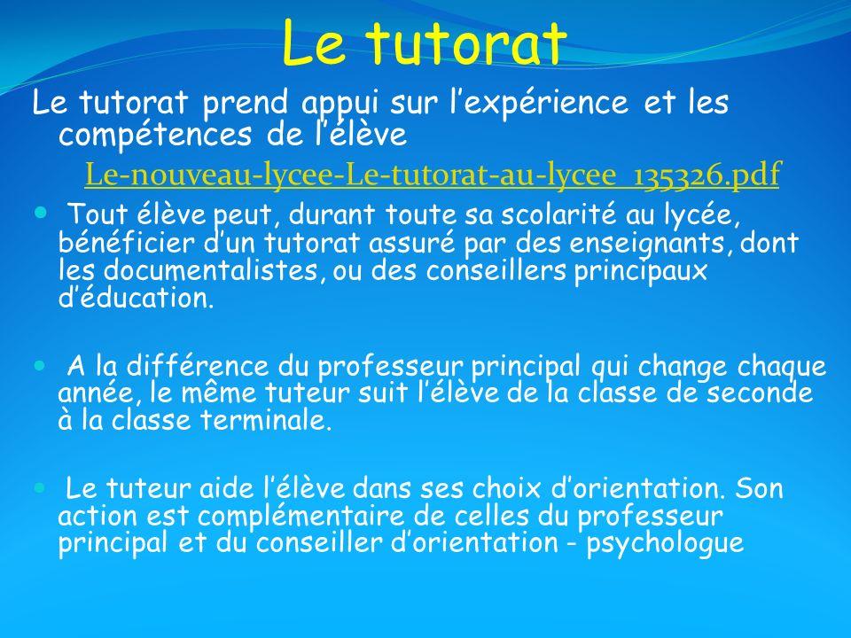 Le tutorat Le tutorat prend appui sur lexpérience et les compétences de lélève Le-nouveau-lycee-Le-tutorat-au-lycee_135326.pdf Tout élève peut, durant