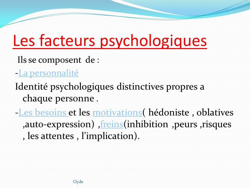 Les facteurs psychologiques Ils se composent de : -La personnalité Identité psychologiques distinctives propres a chaque personne. -Les besoins et les