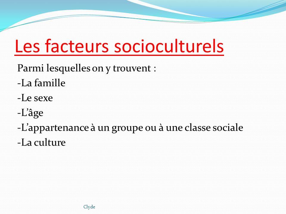 Les facteurs socioculturels Parmi lesquelles on y trouvent : -La famille -Le sexe -Lâge -Lappartenance à un groupe ou à une classe sociale -La culture