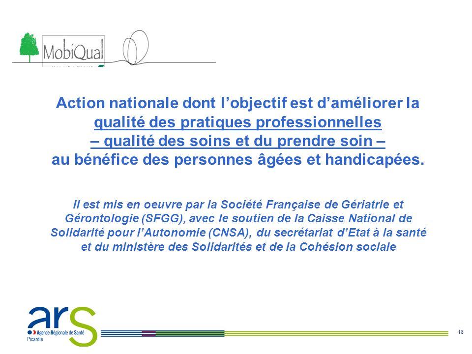 18 Action nationale dont lobjectif est daméliorer la qualité des pratiques professionnelles – qualité des soins et du prendre soin – au bénéfice des p