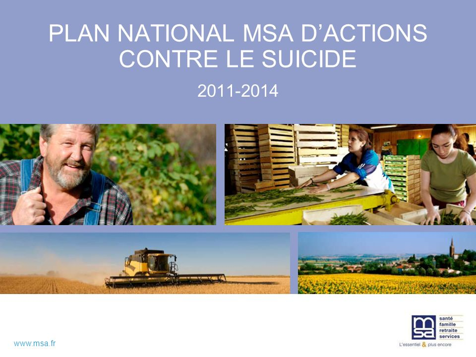 www.msa.fr PLAN NATIONAL MSA DACTIONS CONTRE LE SUICIDE 2011-2014