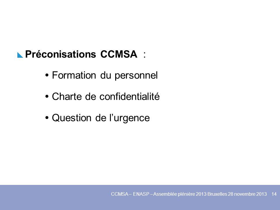 Préconisations CCMSA : Formation du personnel Charte de confidentialité Question de lurgence CCMSA – ENASP – Assemblée plénière 2013 Bruxelles 28 nove