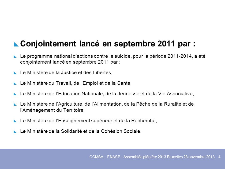 CCMSA – ENASP – Assemblée plénière 2013 Bruxelles 28 novembre 2013 4 Conjointement lancé en septembre 2011 par : Le programme national dactions contre