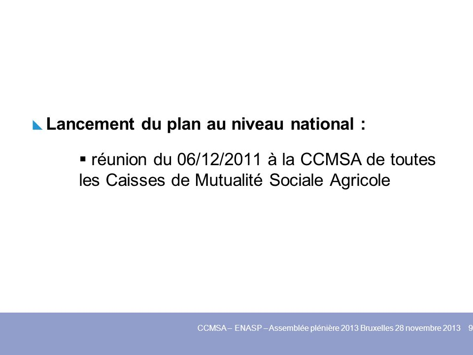 Lancement du plan au niveau national : réunion du 06/12/2011 à la CCMSA de toutes les Caisses de Mutualité Sociale Agricole CCMSA – ENASP – Assemblée