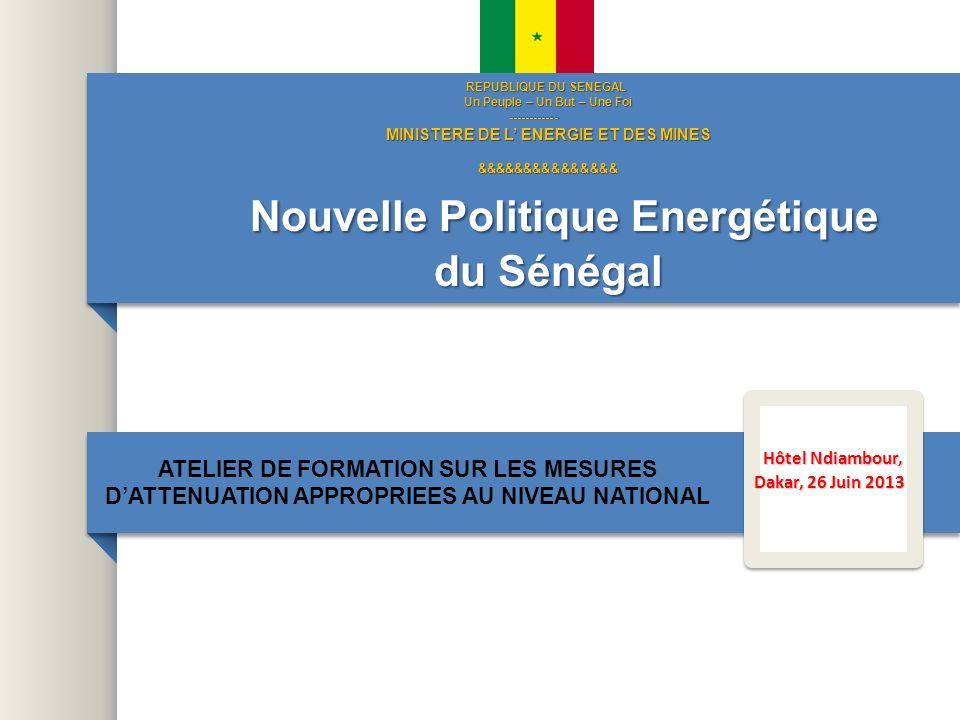 REPUBLIQUE DU SENEGAL Un Peuple – Un But – Une Foi ------------ MINISTERE DE L ENERGIE ET DES MINES &&&&&&&&&&&&&&& Nouvelle Politique Energétique du