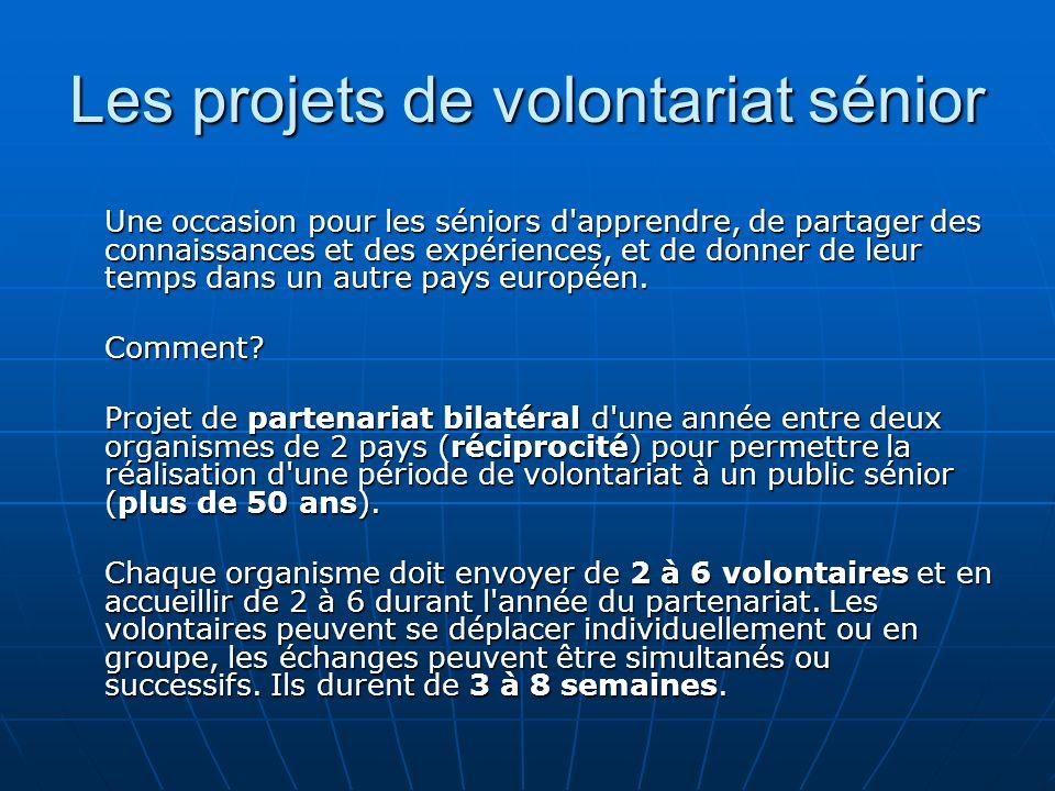 Les projets de volontariat sénior Une occasion pour les séniors d apprendre, de partager des connaissances et des expériences, et de donner de leur temps dans un autre pays européen.