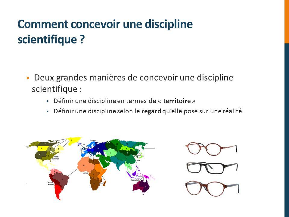 Comment concevoir une discipline scientifique ? Deux grandes manières de concevoir une discipline scientifique : Définir une discipline en termes de «