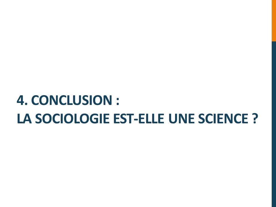 4. CONCLUSION : LA SOCIOLOGIE EST-ELLE UNE SCIENCE ?