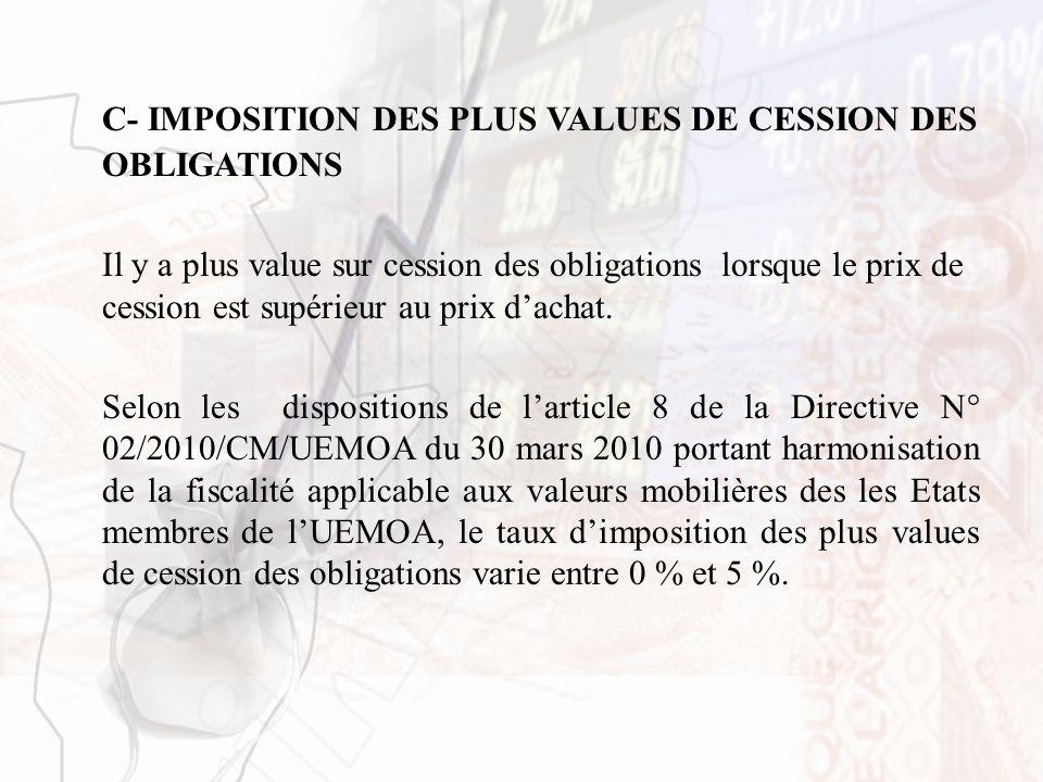 C- IMPOSITION DES PLUS VALUES DE CESSION DES OBLIGATIONS Il y a plus value sur cession des obligations lorsque le prix de cession est supérieur au pri