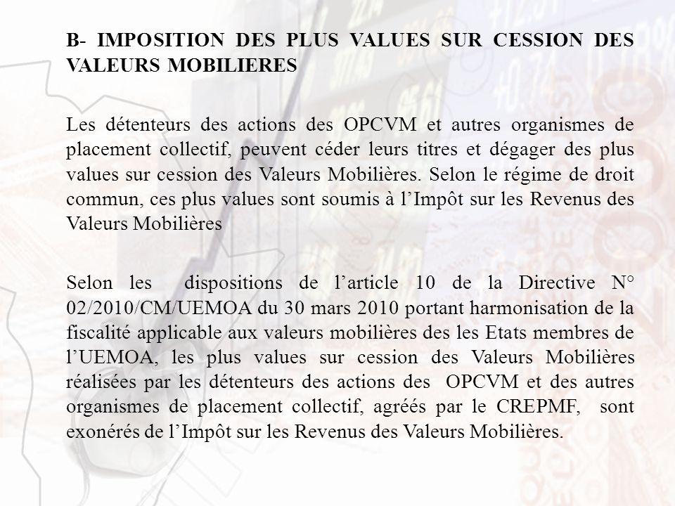 B- IMPOSITION DES PLUS VALUES SUR CESSION DES VALEURS MOBILIERES Les détenteurs des actions des OPCVM et autres organismes de placement collectif, peu