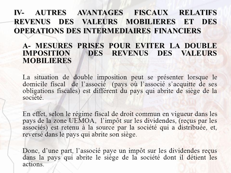 IV- AUTRES AVANTAGES FISCAUX RELATIFS REVENUS DES VALEURS MOBILIERES ET DES OPERATIONS DES INTERMEDIAIRES FINANCIERS A- MESURES PRISES POUR EVITER LA