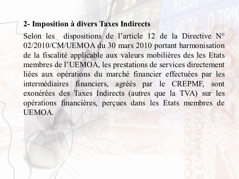2- Imposition à divers Taxes Indirects Selon les dispositions de larticle 12 de la Directive N° 02/2010/CM/UEMOA du 30 mars 2010 portant harmonisation