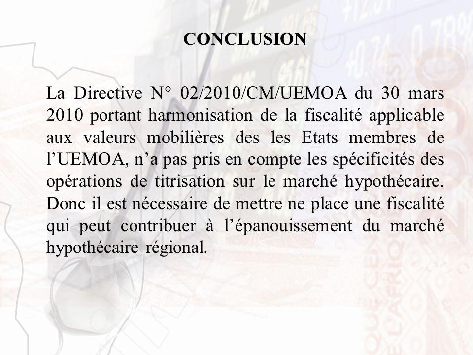 CONCLUSION La Directive N° 02/2010/CM/UEMOA du 30 mars 2010 portant harmonisation de la fiscalité applicable aux valeurs mobilières des les Etats memb