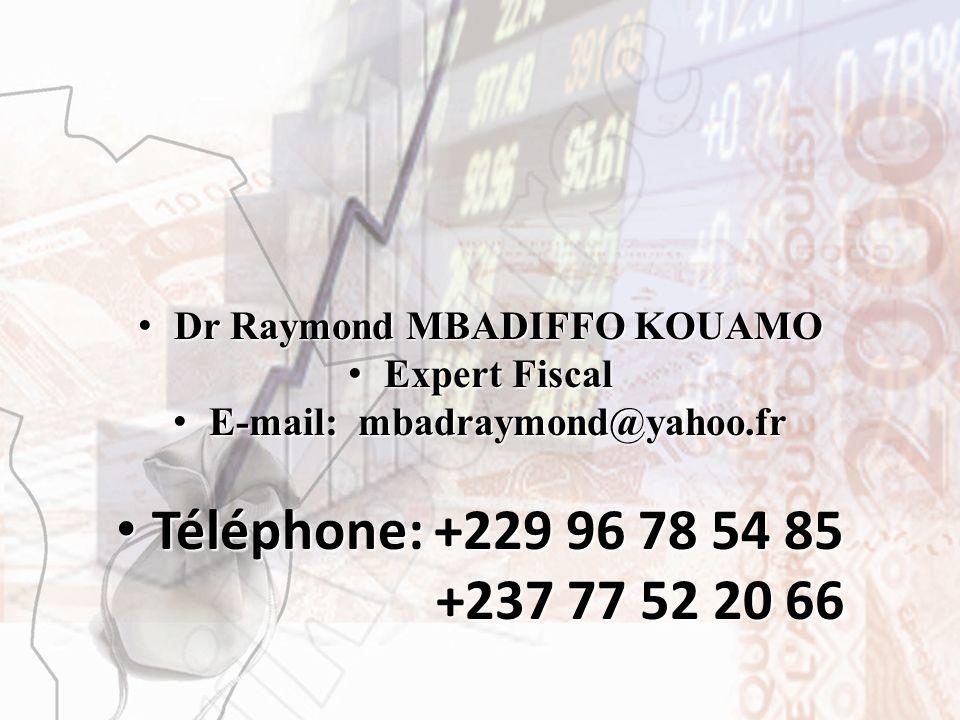 Dr Raymond MBADIFFO KOUAMO Dr Raymond MBADIFFO KOUAMO Expert Fiscal Expert Fiscal E-mail: mbadraymond@yahoo.fr E-mail: mbadraymond@yahoo.fr Téléphone: