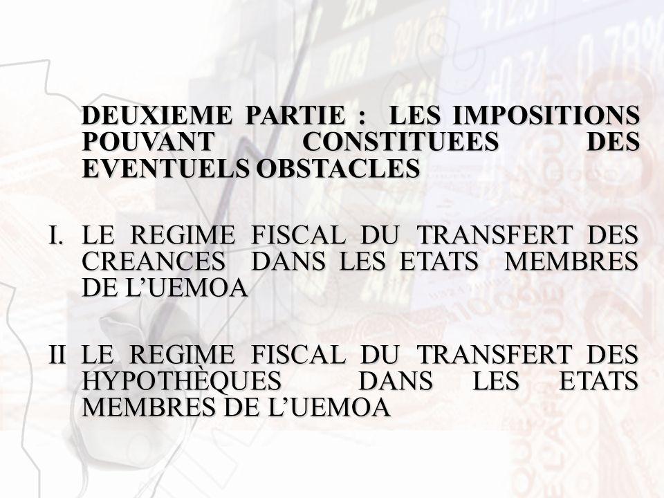 DEUXIEME PARTIE : LES IMPOSITIONS POUVANT CONSTITUEES DES EVENTUELS OBSTACLES I.LE REGIME FISCAL DU TRANSFERT DES CREANCES DANS LES ETATS MEMBRES DE L