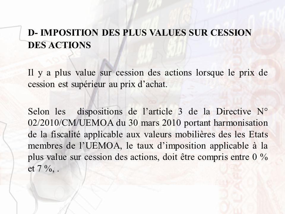 D- IMPOSITION DES PLUS VALUES SUR CESSION DES ACTIONS Il y a plus value sur cession des actions lorsque le prix de cession est supérieur au prix dacha
