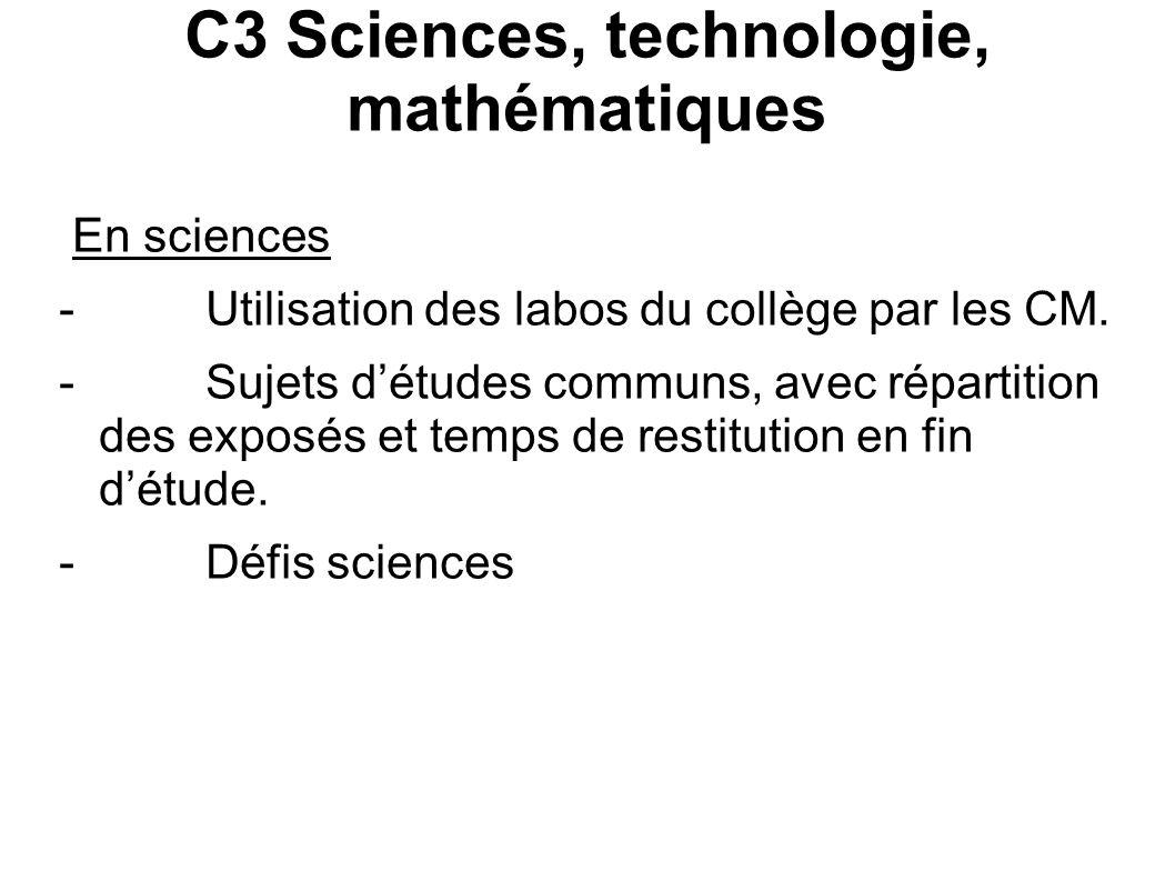 C3 Sciences, technologie, mathématiques En sciences - Utilisation des labos du collège par les CM. - Sujets détudes communs, avec répartition des expo