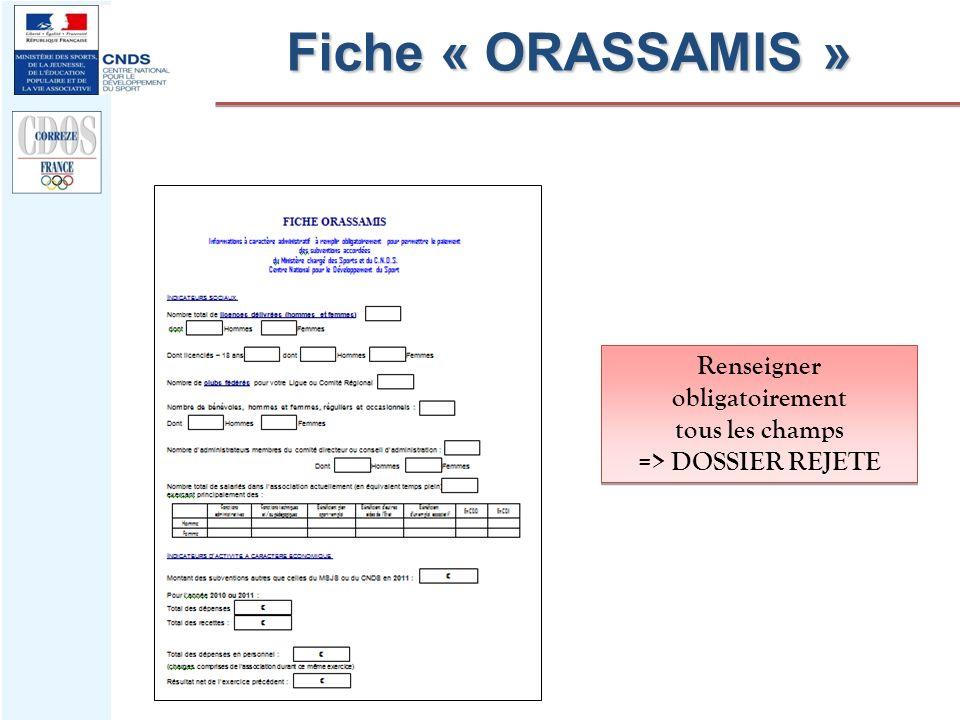 Fiche « ORASSAMIS » Renseigner obligatoirement tous les champs => DOSSIER REJETE Renseigner obligatoirement tous les champs => DOSSIER REJETE