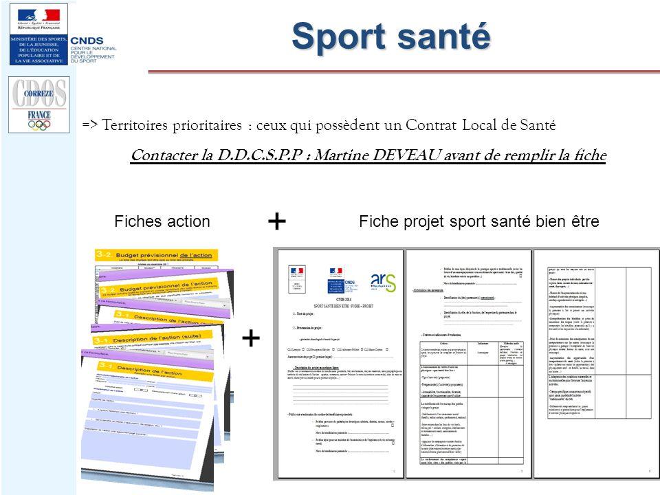 Sport santé => Territoires prioritaires : ceux qui possèdent un Contrat Local de Santé Contacter la D.D.C.S.P.P : Martine DEVEAU avant de remplir la f