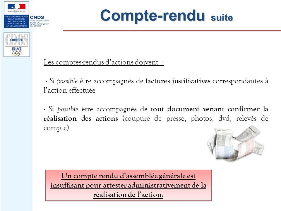 Compte-rendu suite Les comptes-rendus dactions doivent : - Si possible être accompagnés de factures justificatives correspondantes à laction effectuée