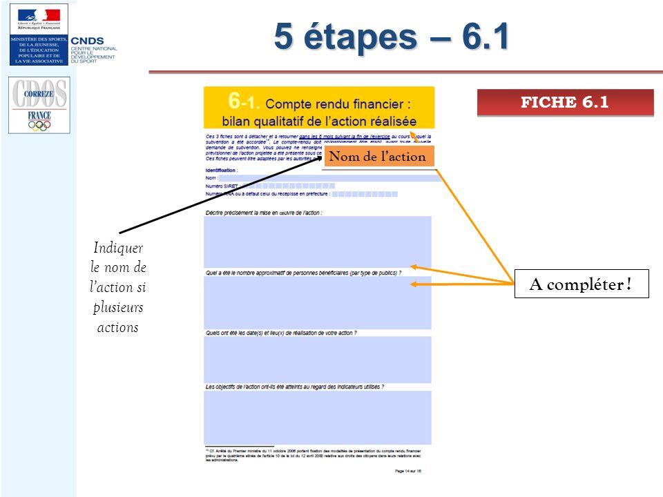 5 étapes – 6.1 FICHE 6.1 A compléter ! Nom de laction Indiquer le nom de laction si plusieurs actions
